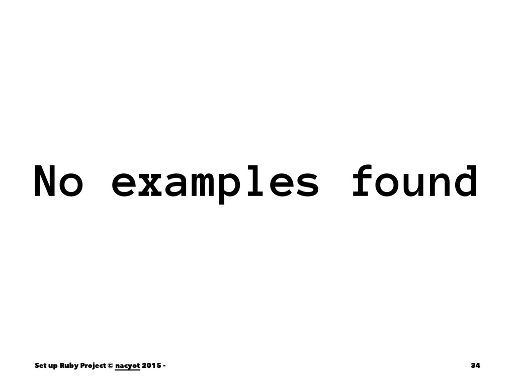 No examples found Set up Ruby Project © nacyot ...