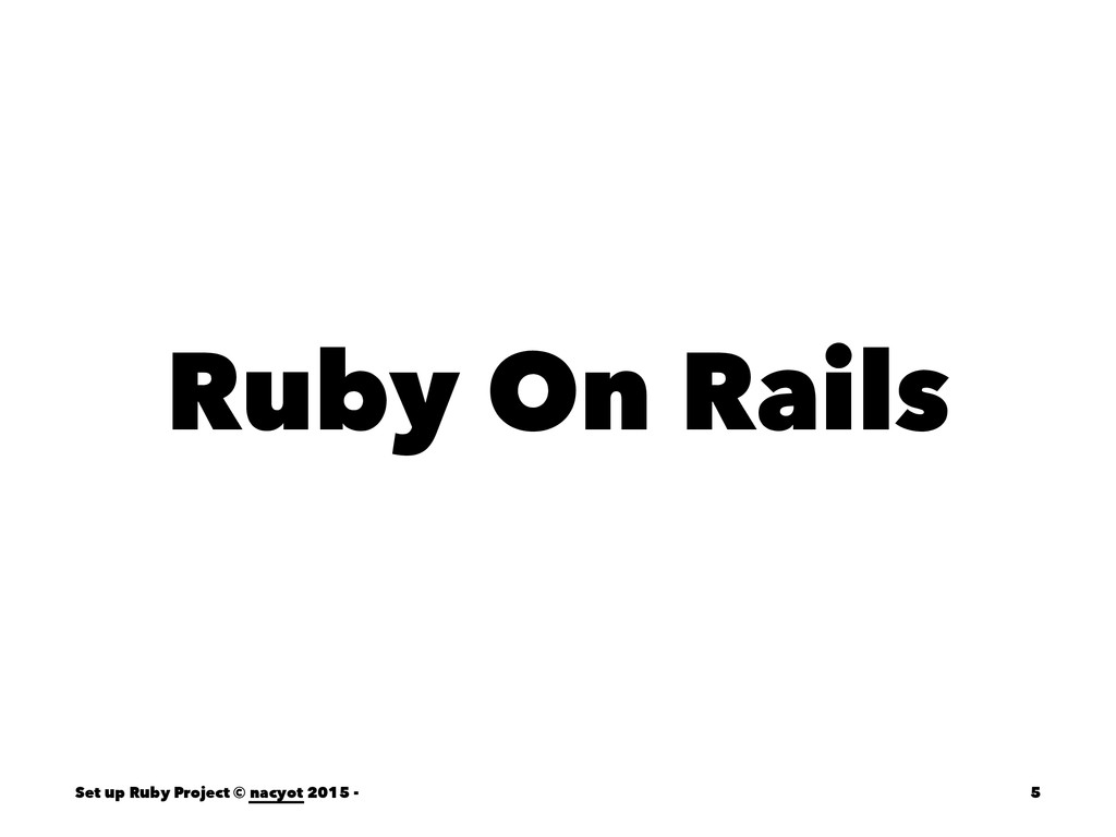 Ruby On Rails Set up Ruby Project © nacyot 2015...