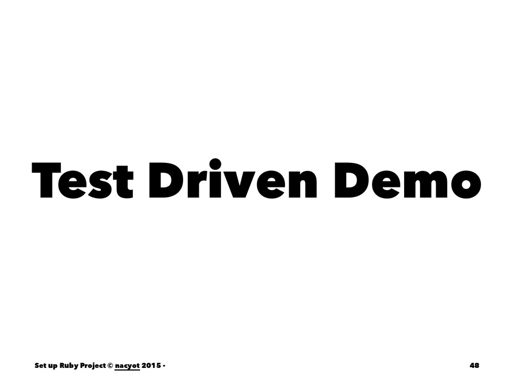 Test Driven Demo Set up Ruby Project © nacyot 2...