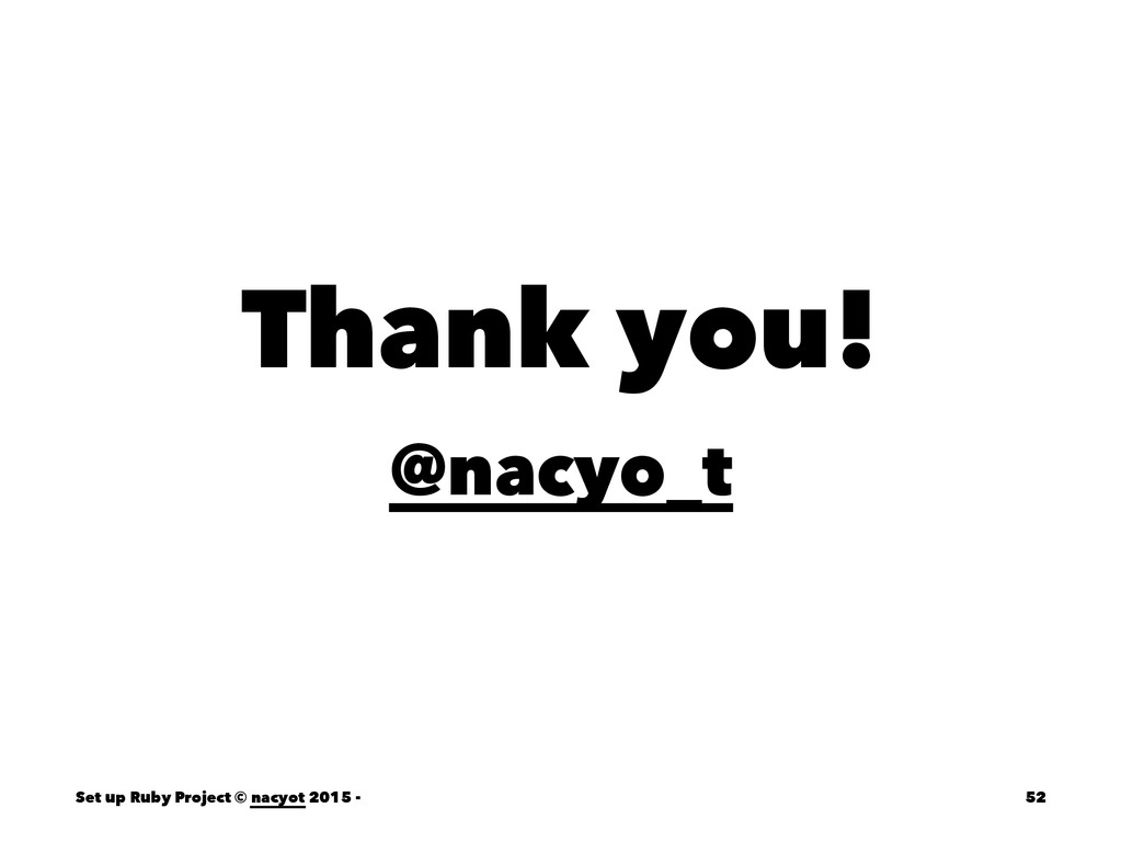 Thank you! @nacyo_t Set up Ruby Project © nacyo...
