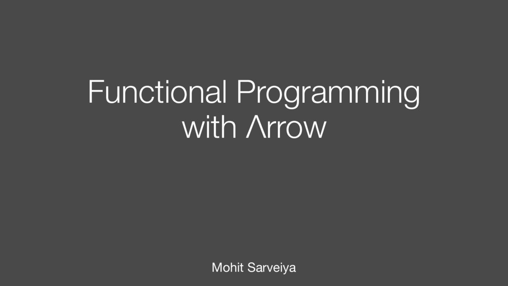 Functional Programming with Λrrow Mohit Sarveiya