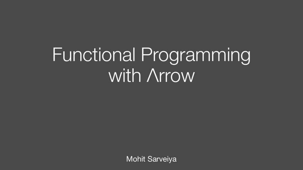 Functional Programming with Λrrow Mohit Sarveiya