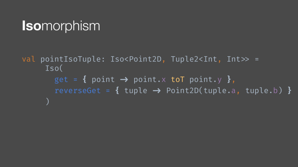 val pointIsoTuple: Iso<Point2D, Tuple2<Int, Int...