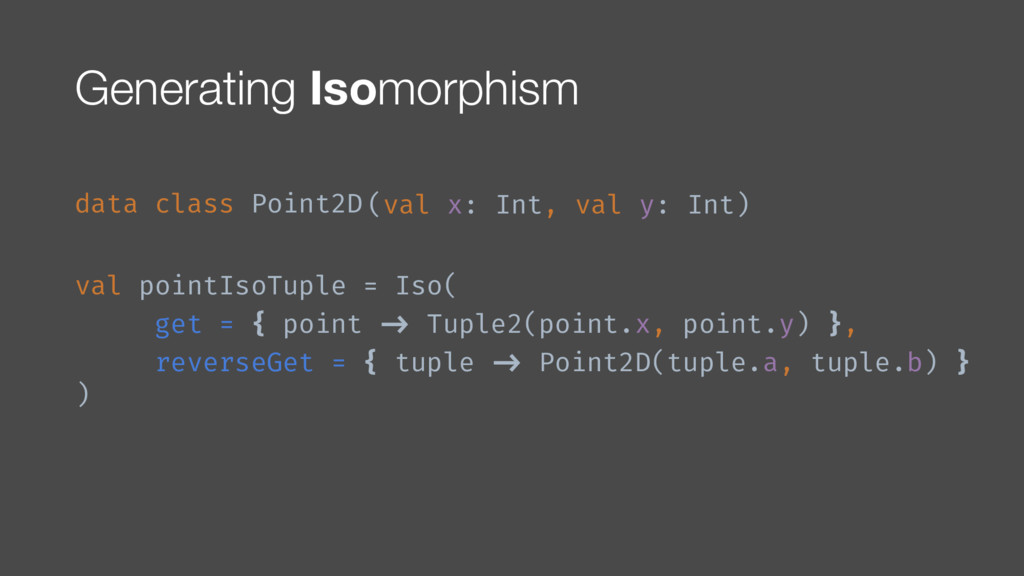 val pointIsoTuple = Iso( get = { point !-> Tupl...