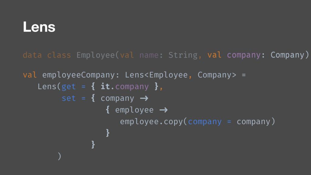 val company: Company) Lens data class Employee(...