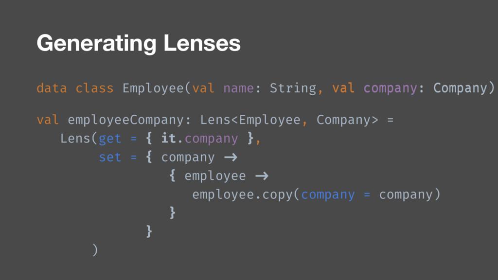val company: Company) Generating Lenses val emp...