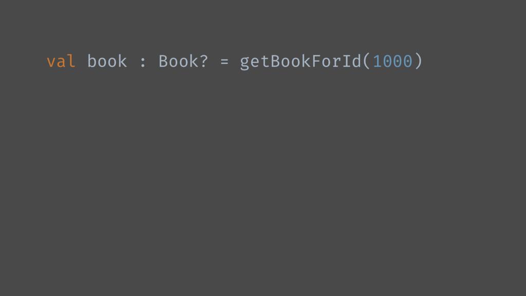 val book : Book? = getBookForId(1000)