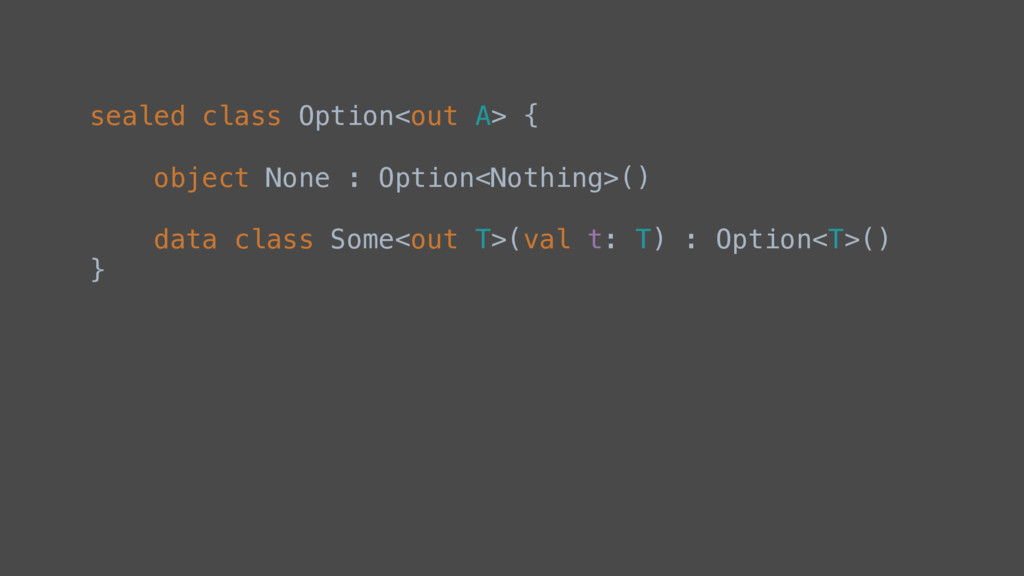 sealed class Option<out A> { object None : Opti...
