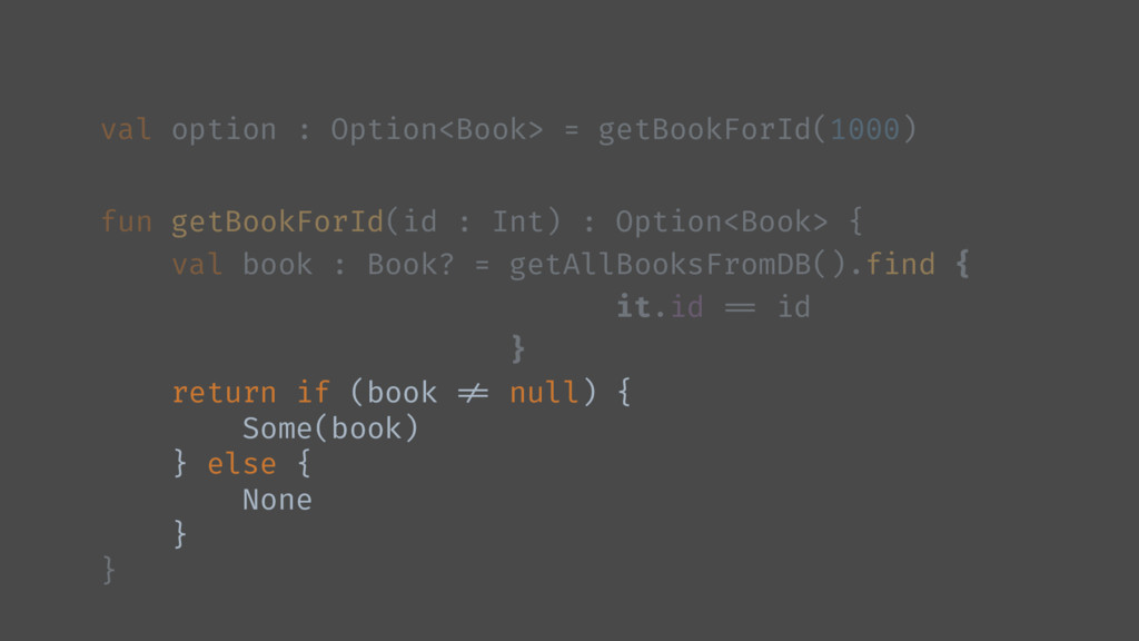 val option : Option<Book> = getBookForId(1000) ...