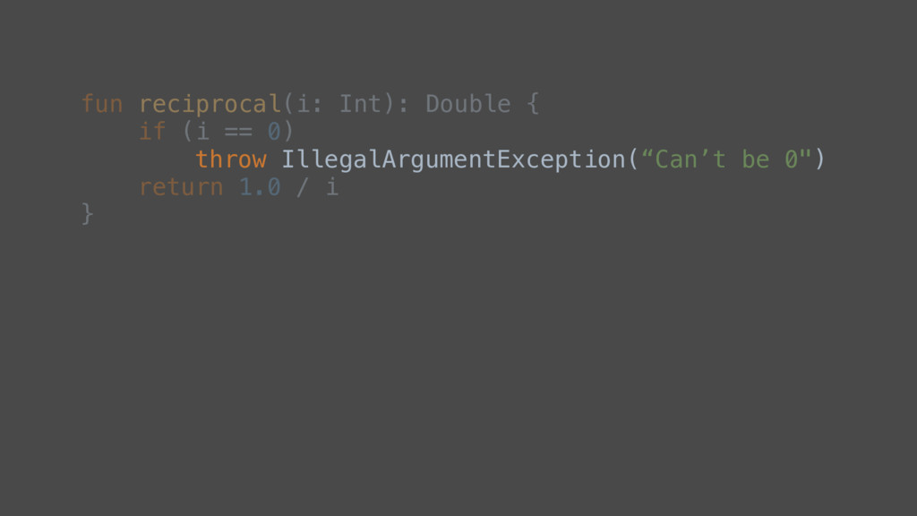 "throw IllegalArgumentException(""Can't be 0"") fu..."