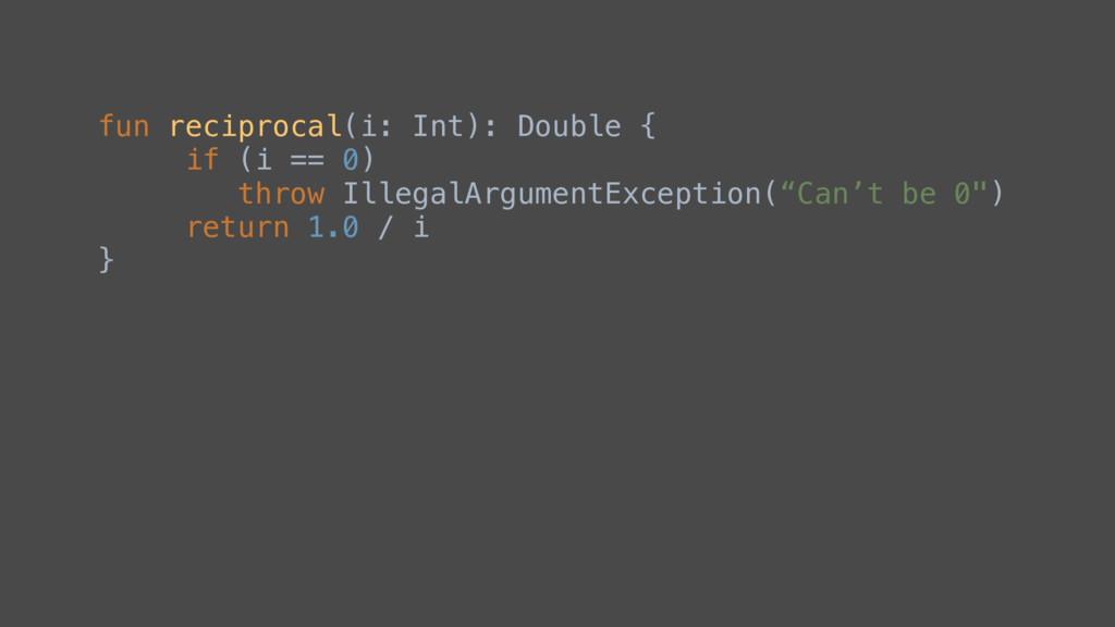 fun reciprocal(i: Int): Double { if (i == 0) th...