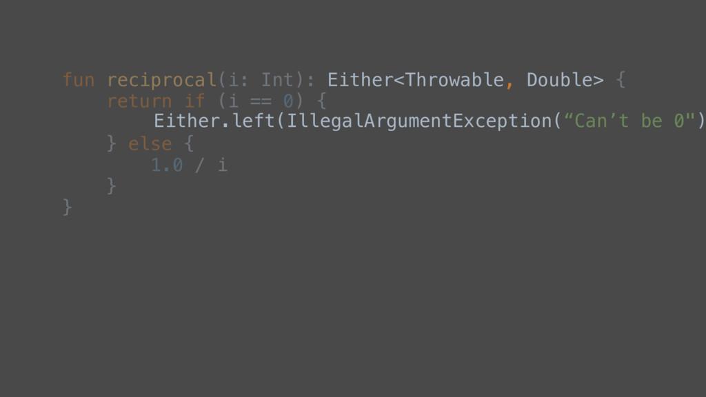 fun reciprocal(i: Int): { return if (i == 0) { ...