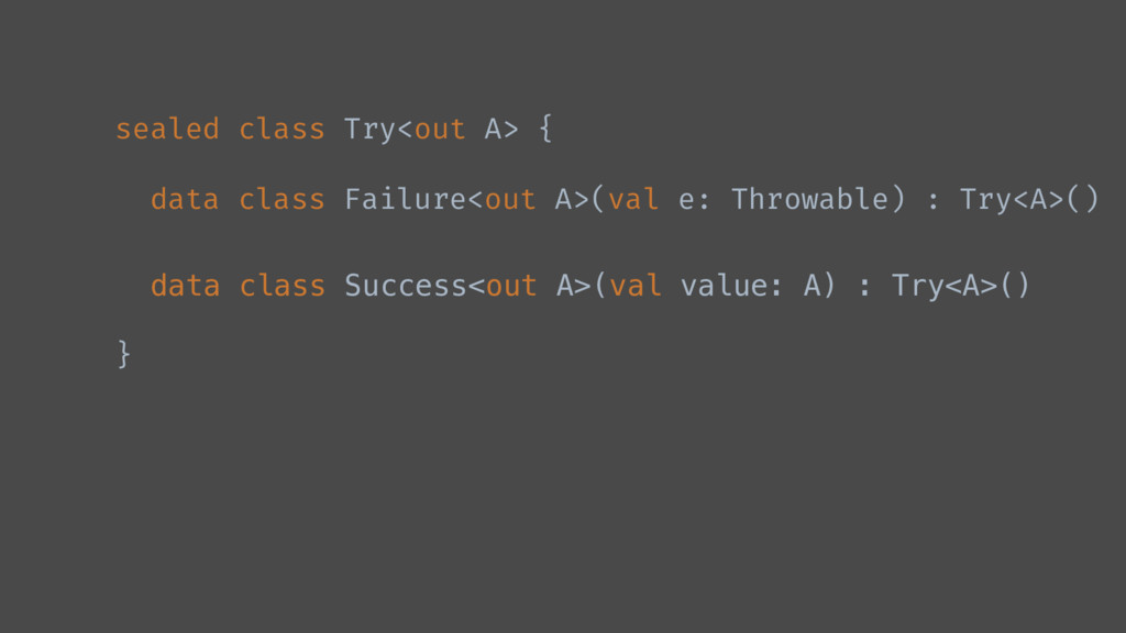 sealed class Try<out A> { data class Failure<ou...