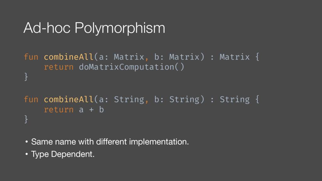 Ad-hoc Polymorphism fun combineAll(a: Matrix, b...