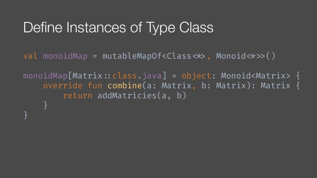Define Instances of Type Class val monoidMap = ...