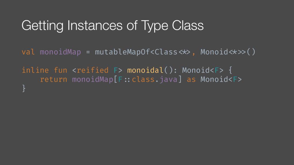 Getting Instances of Type Class val monoidMap =...