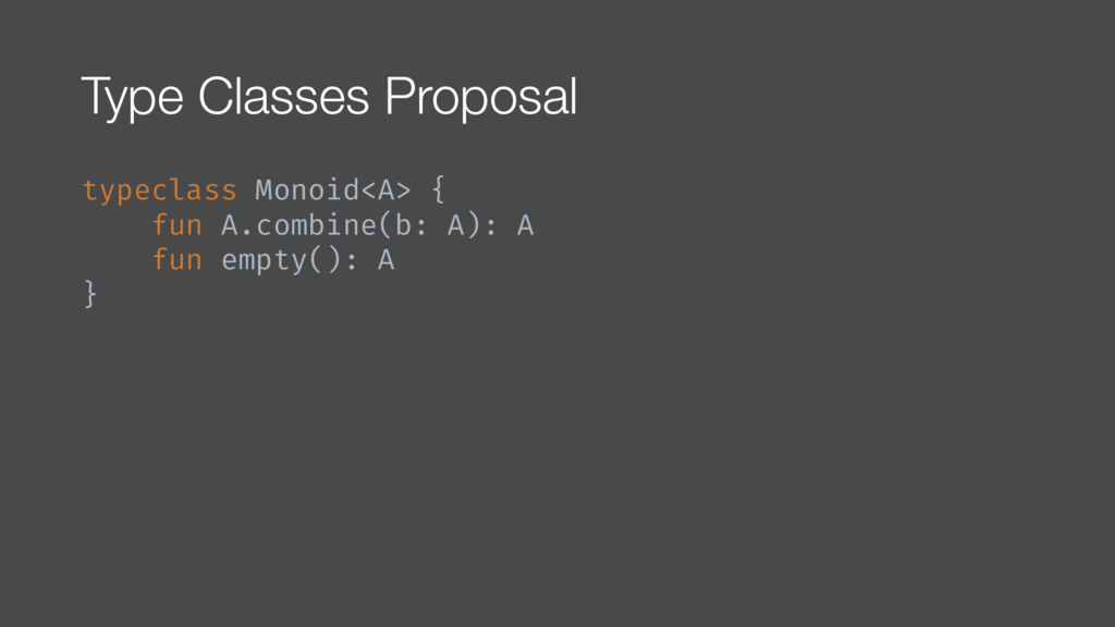 Type Classes Proposal typeclass Monoid<A> { fun...