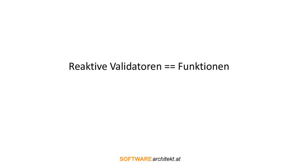 Reaktive Validatoren == Funktionen