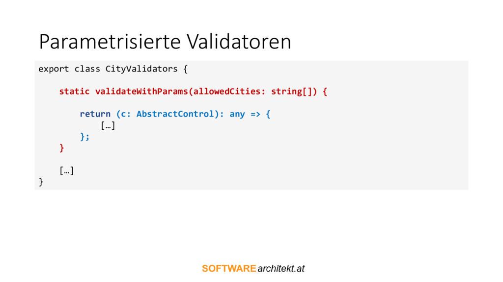 Parametrisierte Validatoren export class CityVa...
