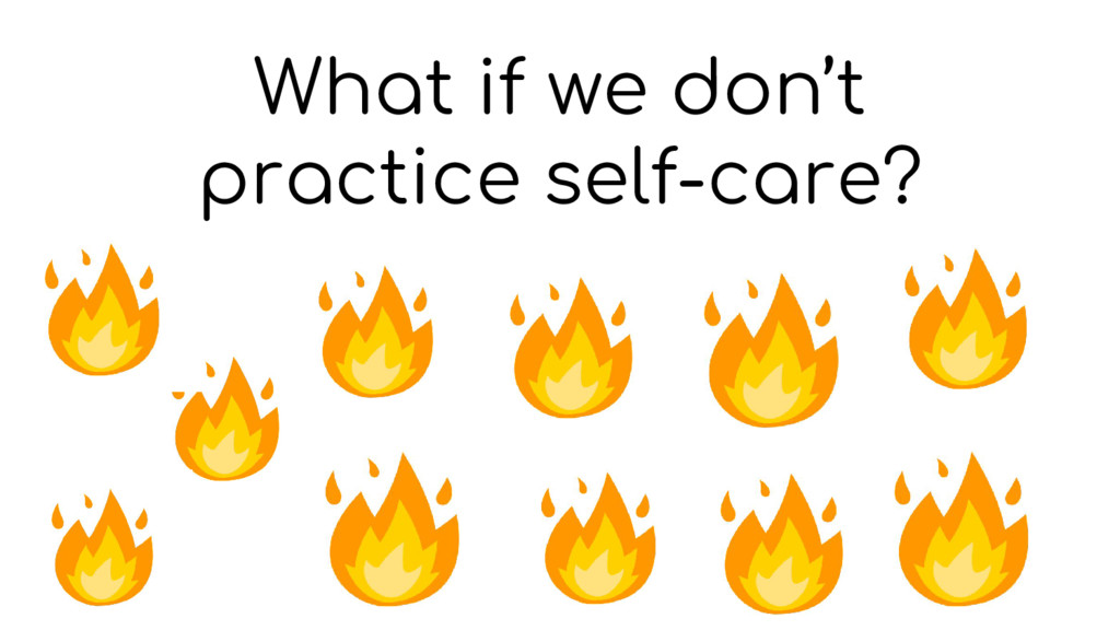 What if we don't practice self-care?