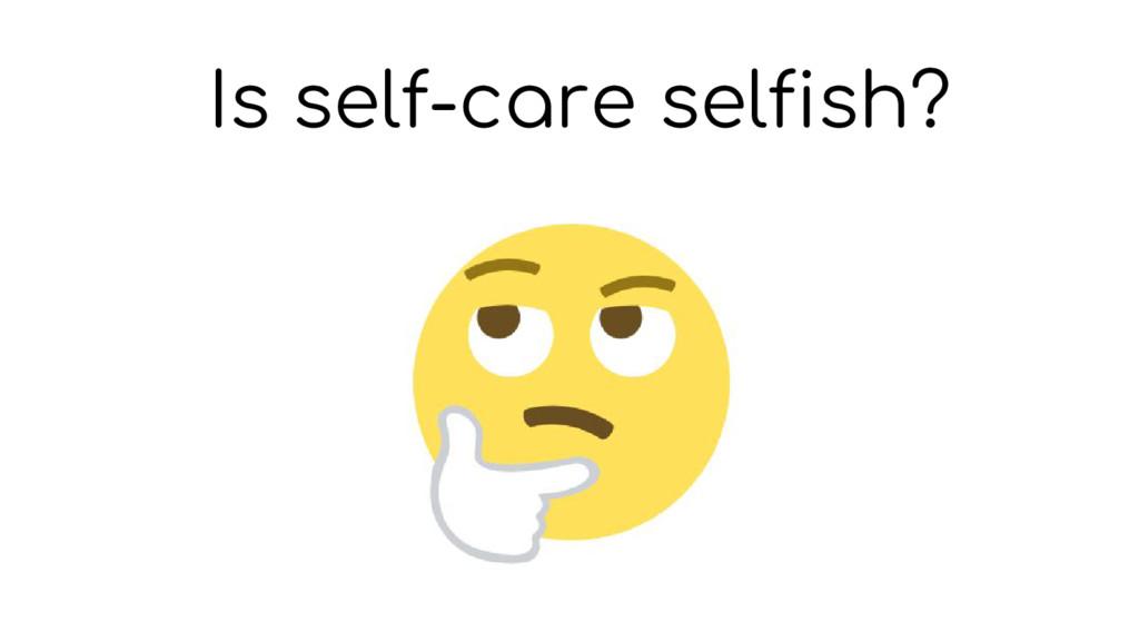 Is self-care selfish?