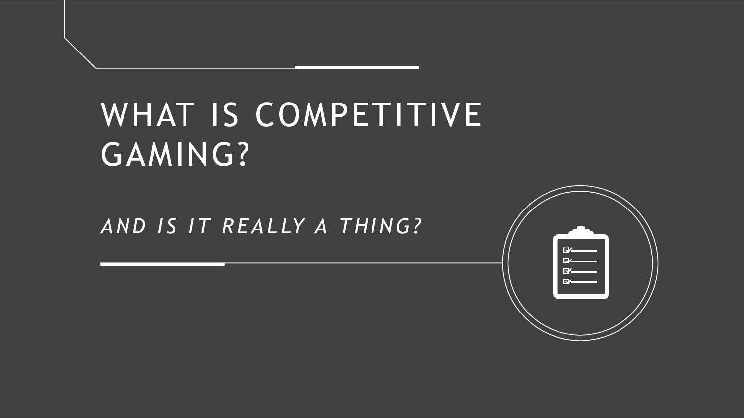 WHAT IS COMPETITIVE GAMING? A N D IS IT REAL LY...