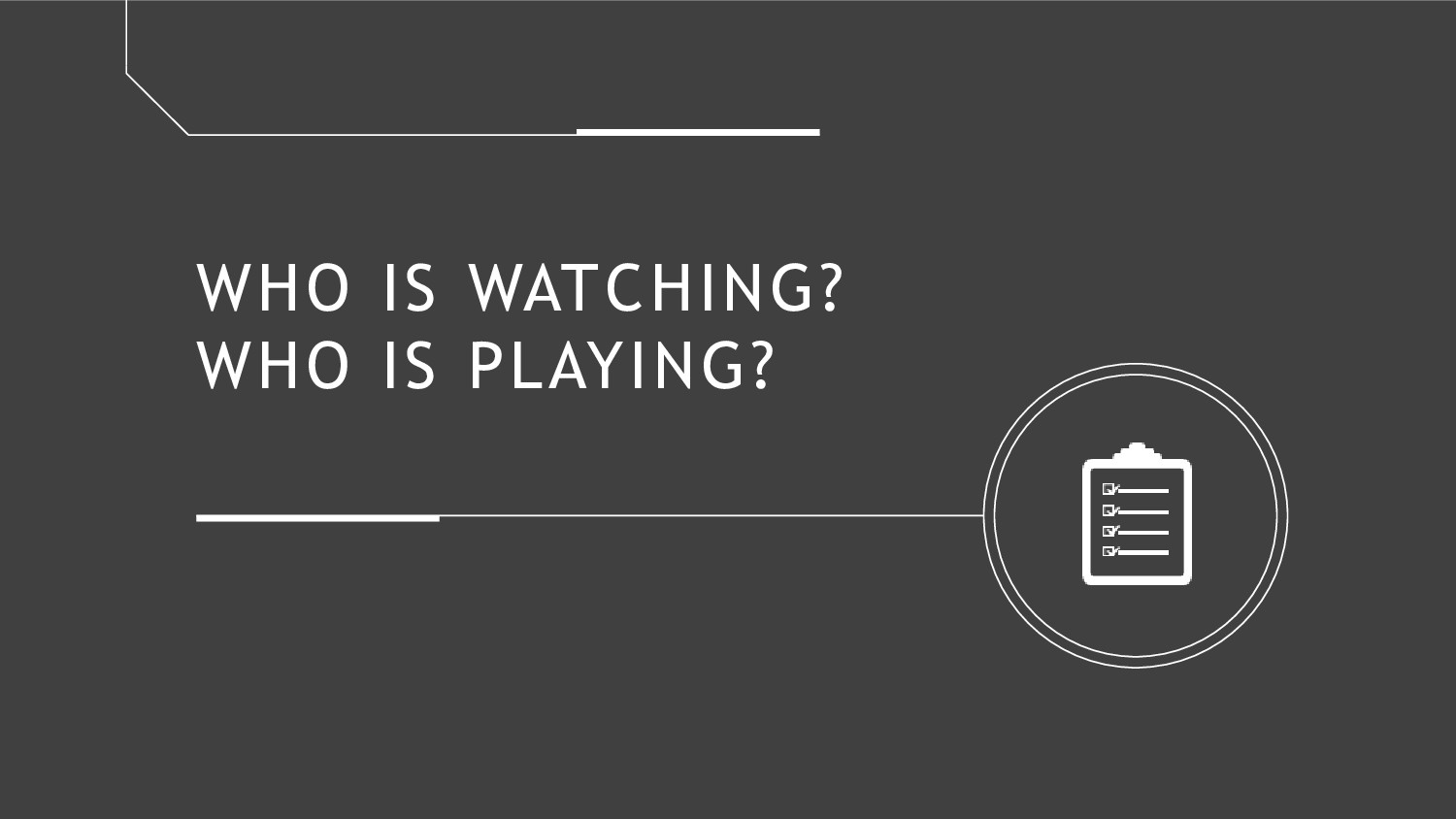 WHO IS WATCHING? WHO IS PLAYING?