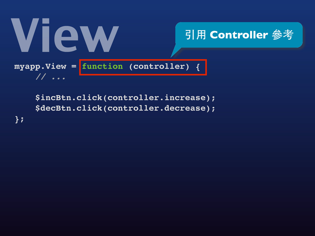 View myapp.View = function (controller) { // .....