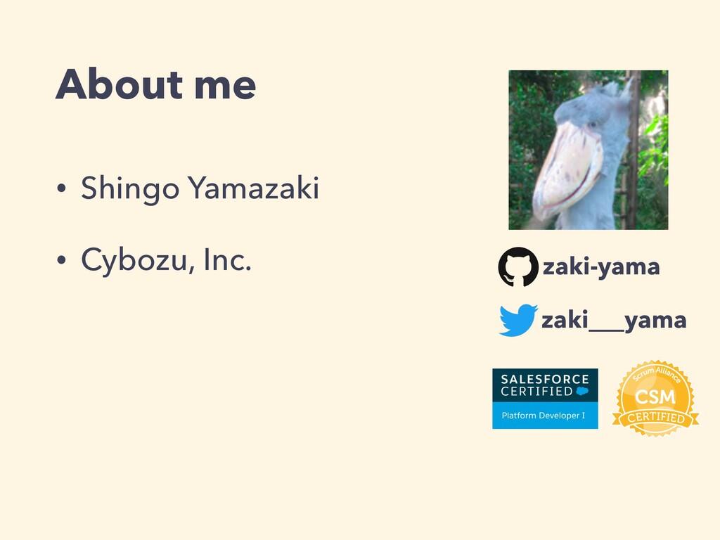 • Shingo Yamazaki • Cybozu, Inc. About me zaki-...