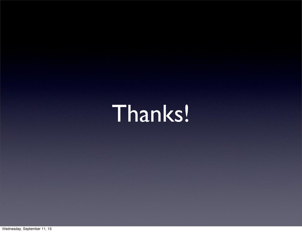 Thanks! Wednesday, September 11, 13