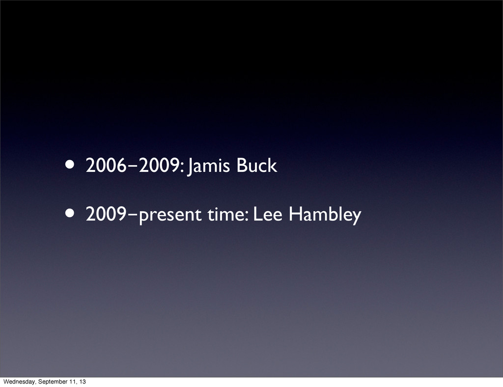 • 2006-2009: Jamis Buck • 2009-present time: Le...