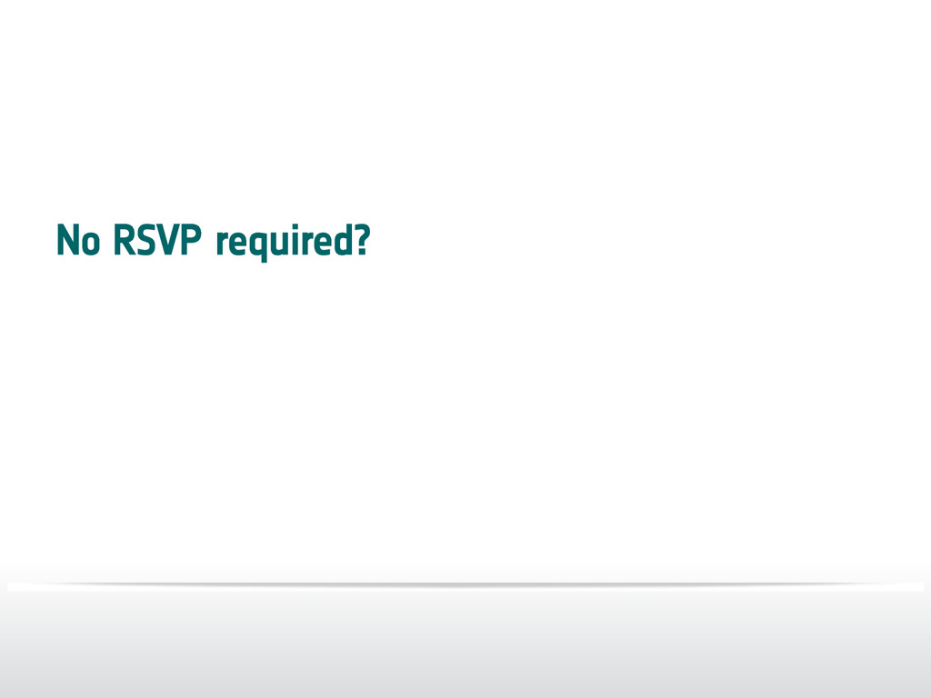 No RSVP required?