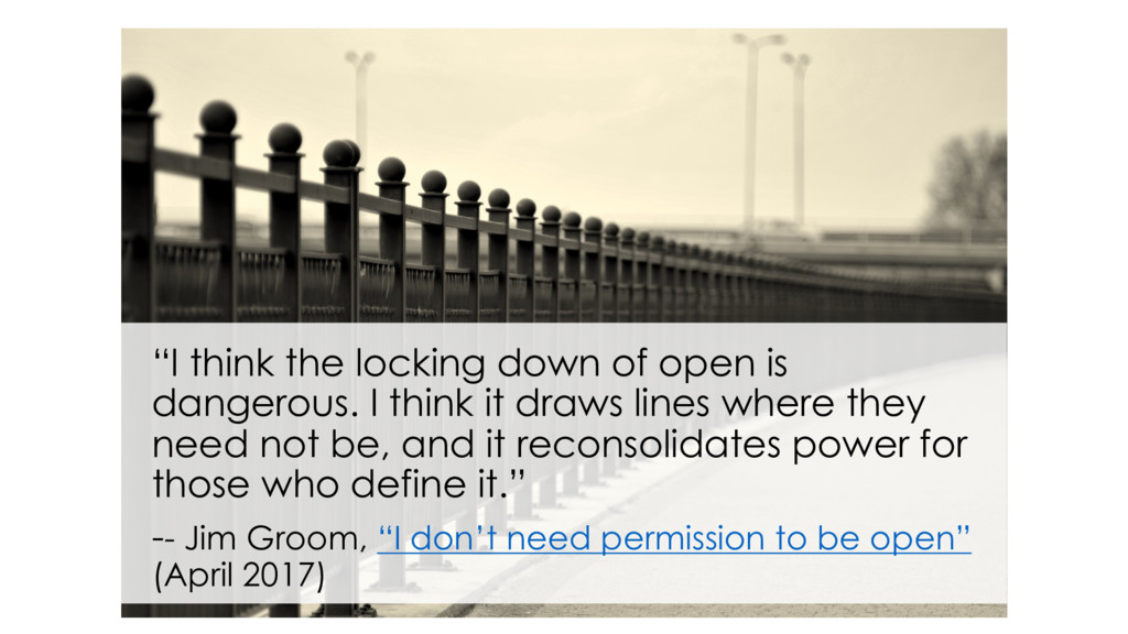 """""""I think the locking down of open is dangerous...."""