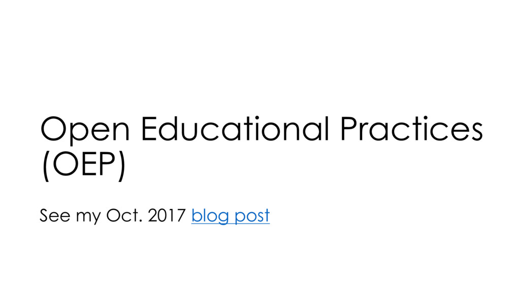 Open Educational Practices (OEP) See my Oct. 20...