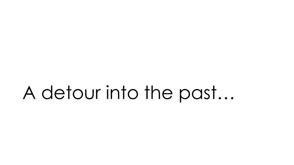 A detour into the past…