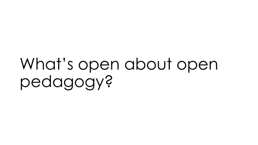 What's open about open pedagogy?