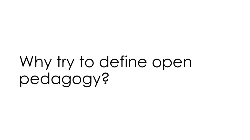 Why try to define open pedagogy?