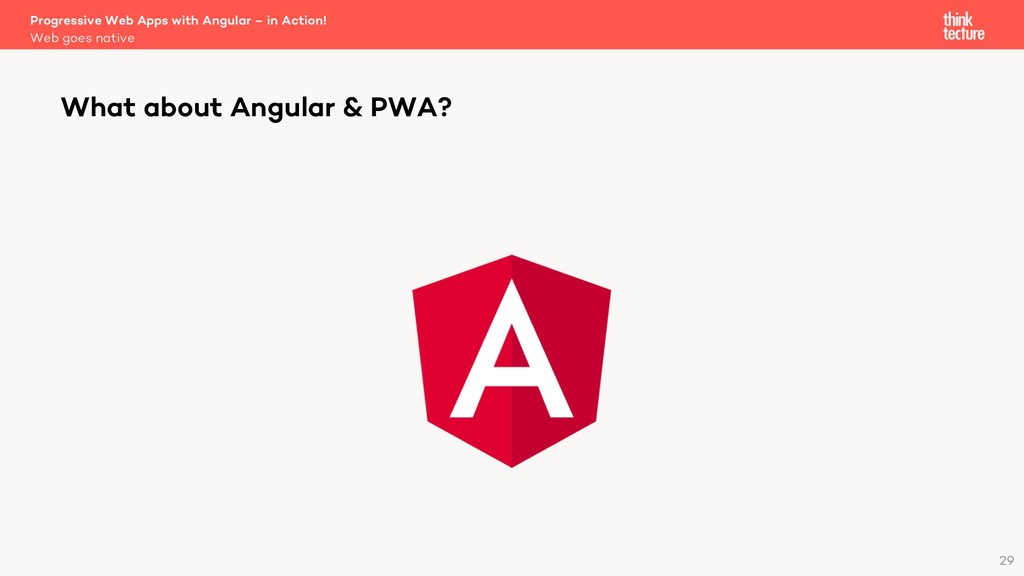 What about Angular & PWA? Web goes native Progr...
