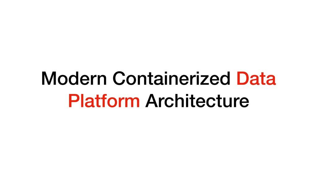 Modern Containerized Data Platform Architecture