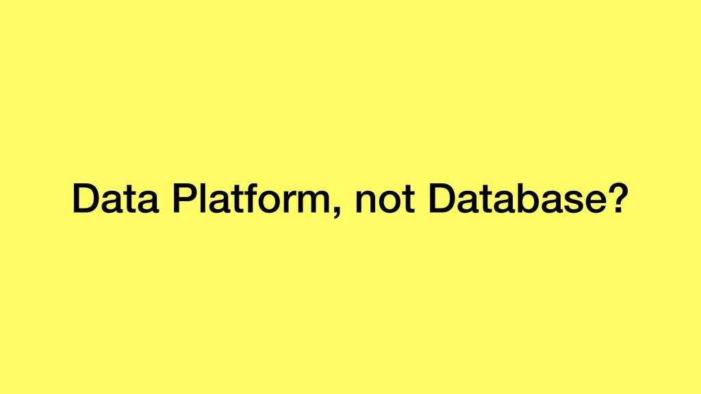 Data Platform, not Database?