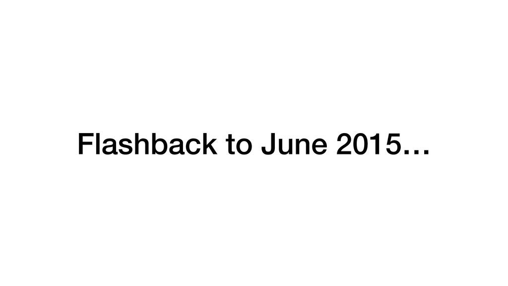 Flashback to June 2015…