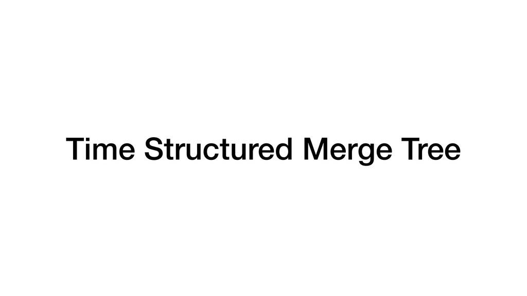 Time Structured Merge Tree
