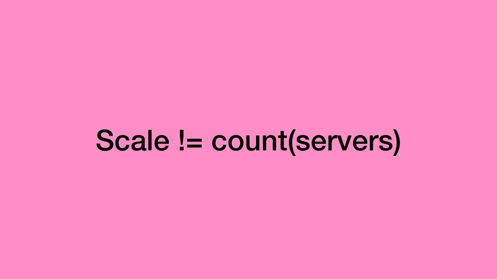 Scale != count(servers)