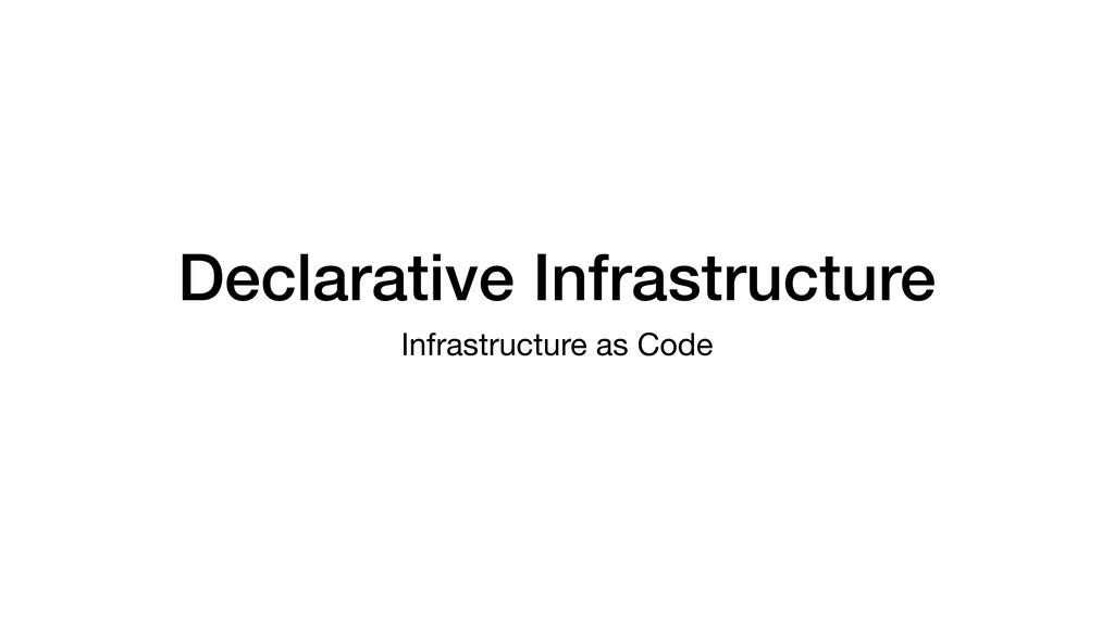 Declarative Infrastructure Infrastructure as Co...
