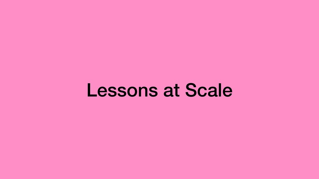 Lessons at Scale