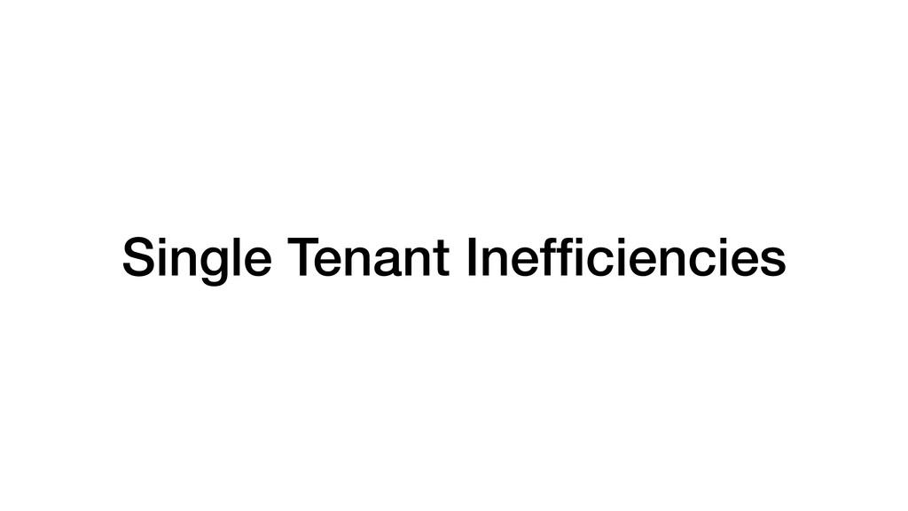 Single Tenant Inefficiencies