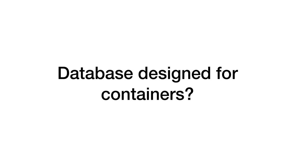 Database designed for containers?