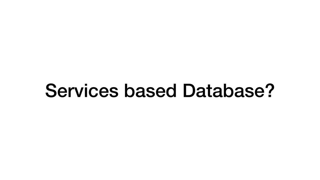 Services based Database?