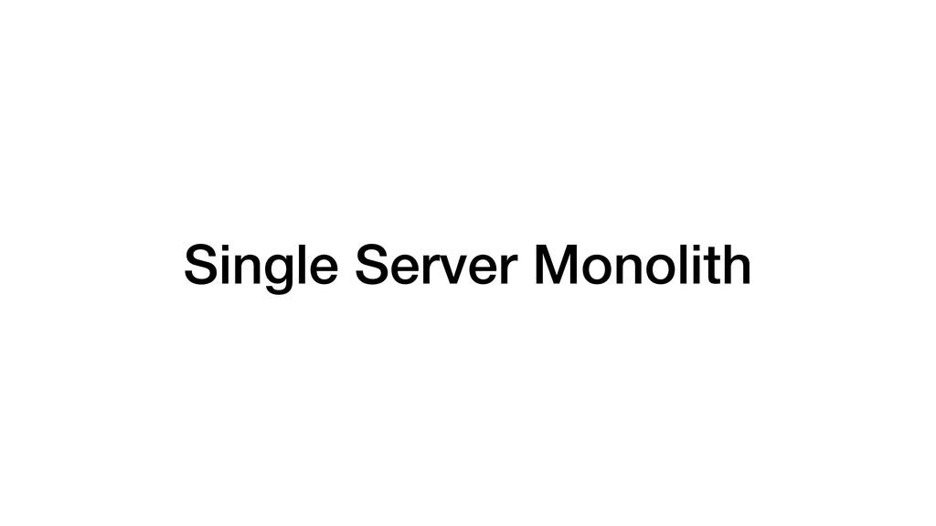 Single Server Monolith