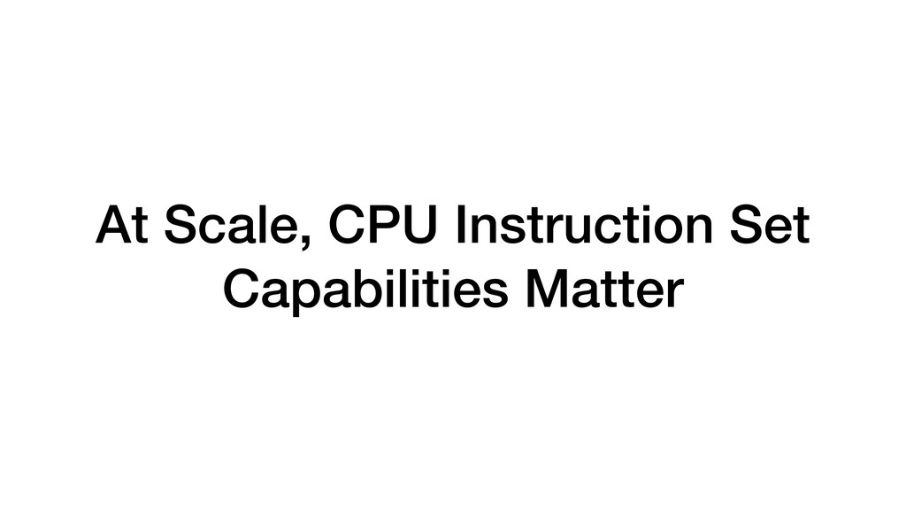 At Scale, CPU Instruction Set Capabilities Matt...